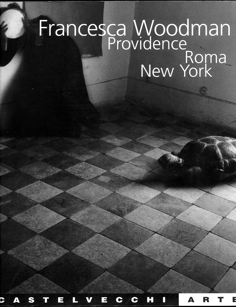 Francesca Woodman Providence Roma New York