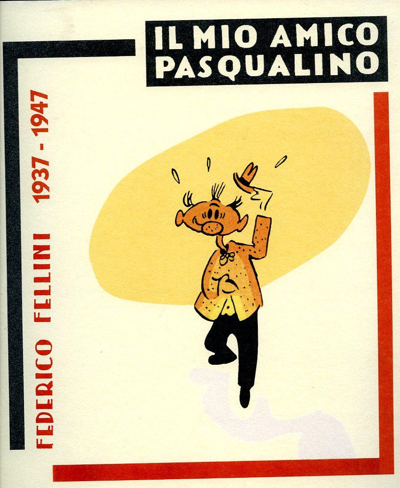 Il mio amico Pasqualino Federico Fellini 1937-1947