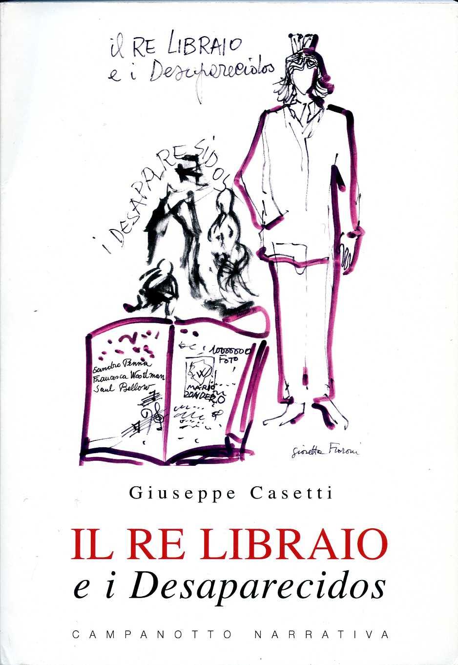 """Giuseppe Casetti """"IL RE LIBRAIO e i desaparecidos""""."""